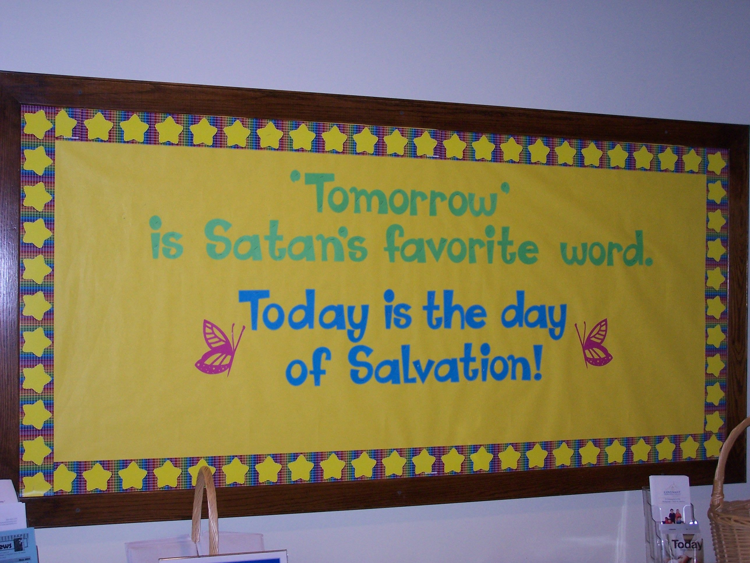 Tomorrow is Satan\'s favorite word. Today is the day of Salvation ...