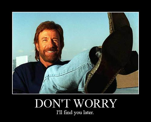 Chuck Norris Dont Worry Ill Find You Later Funny Words - 22 ridiculous chuck norris memes