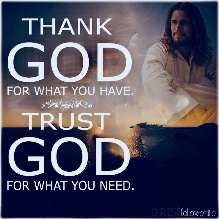 Jesus Christ Quotes Thank God For What You Have Trust God For What