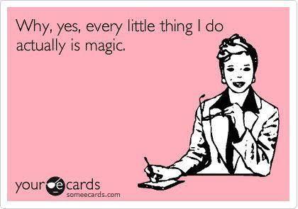 I'm magic!