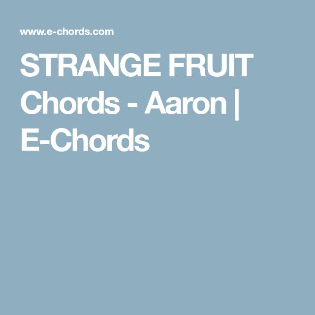 STRANGE FRUIT Chords - Aaron | E-Chords | Perfect Pitch | Pinterest ...