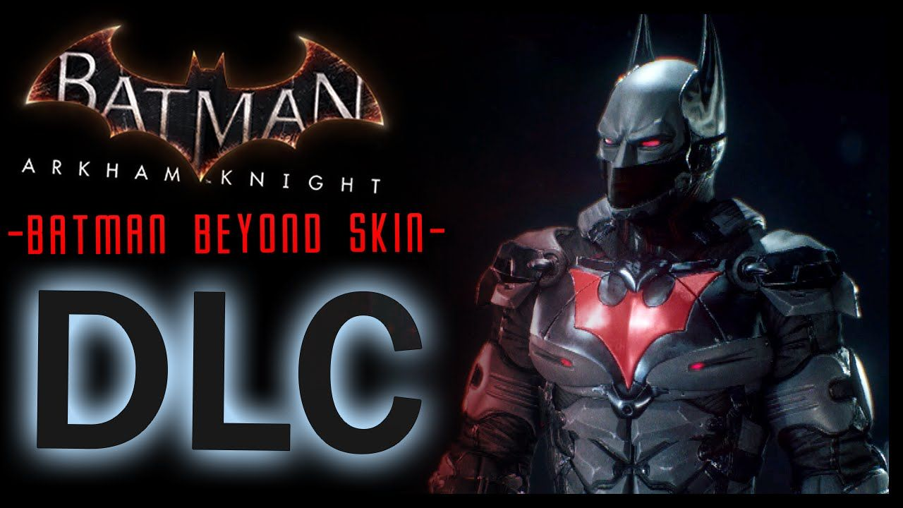 Batman Arkham Knight Dlc Batman Beyond Skin And Lore Batman