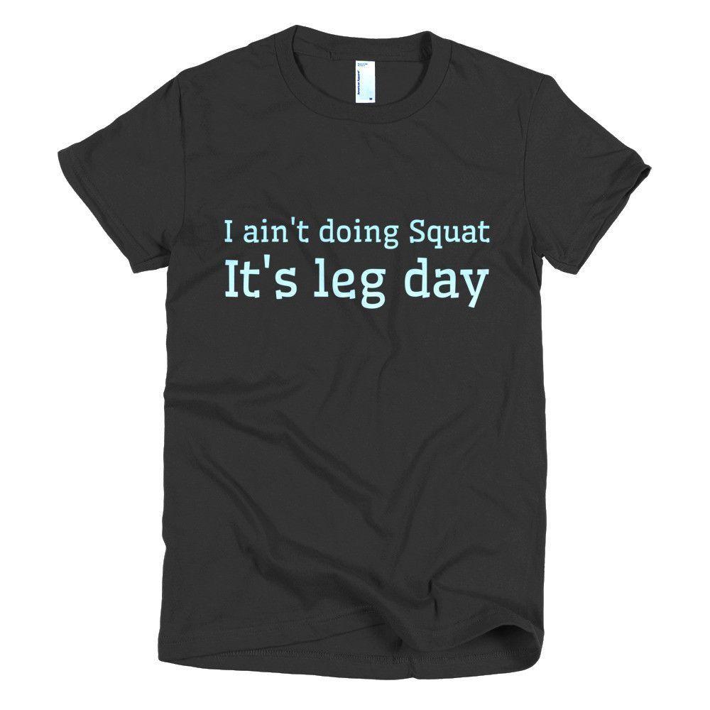I Ain't Doing Squat It's Leg Day