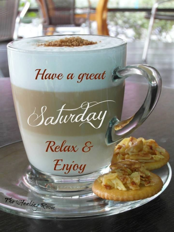 Have A Great Saturday Happy Weekend Quotes Good Morning Coffee Good Morning Saturday