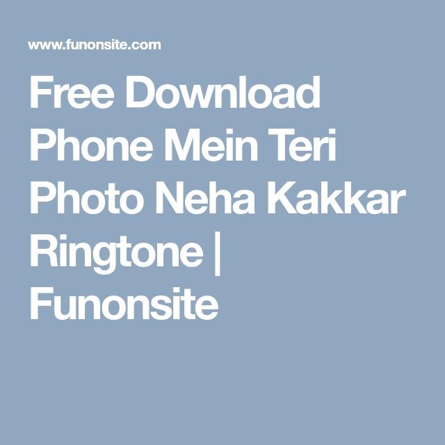Free Download Phone Mein Teri Photo Neha Kakkar Ringtone