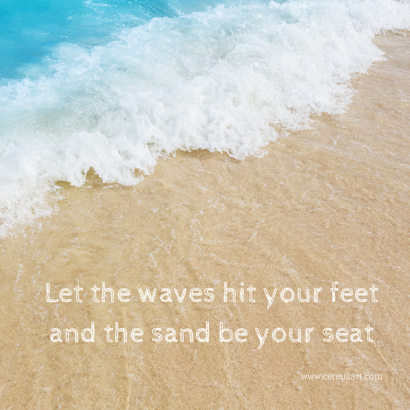 Beach Saying: Let The Waves Hit Your Feet And The Sand Be
