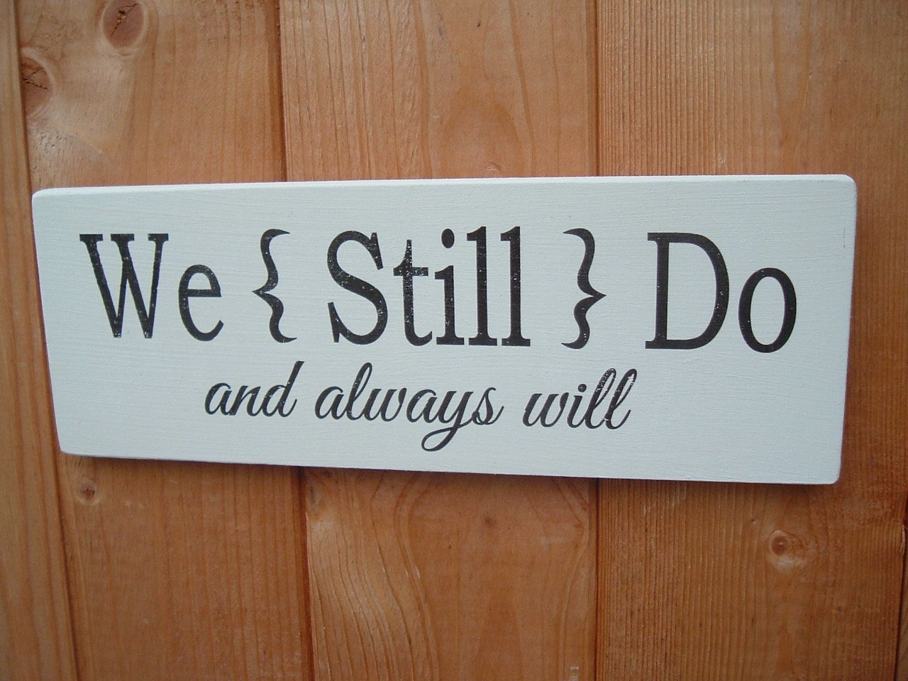 13th Year Wedding Anniversary Gift: Shabby Chic WE STILL DO Plaque/sign Vintage Wedding By