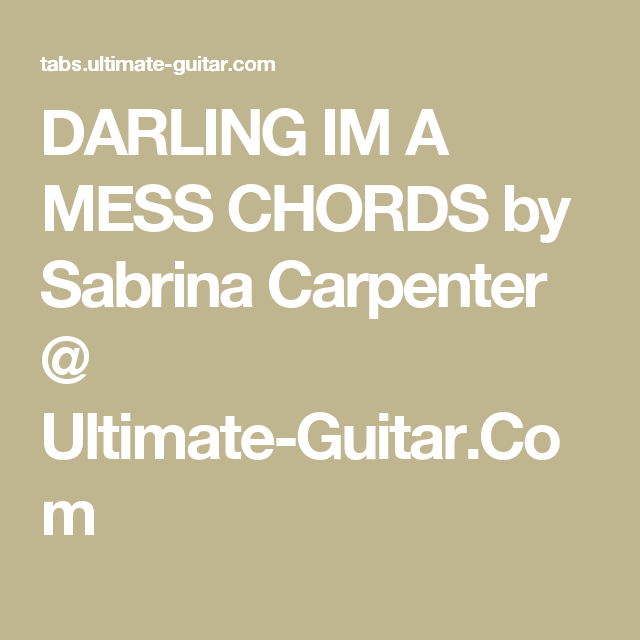 Darling Im A Mess Chords By Sabrina Carpenter Ultimate Guitar