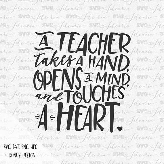A Teacher Takes A Hand Opens A Mind And Touches A Heart Svg Teacher Teacher Appreciation Teacher Life