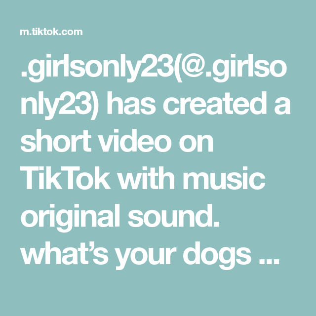Girlsonly23 Girlsonly23 Has Created A Short Video On Tiktok With Music Original Sound What S Your Dogs Name How To Get Famous The Originals Music