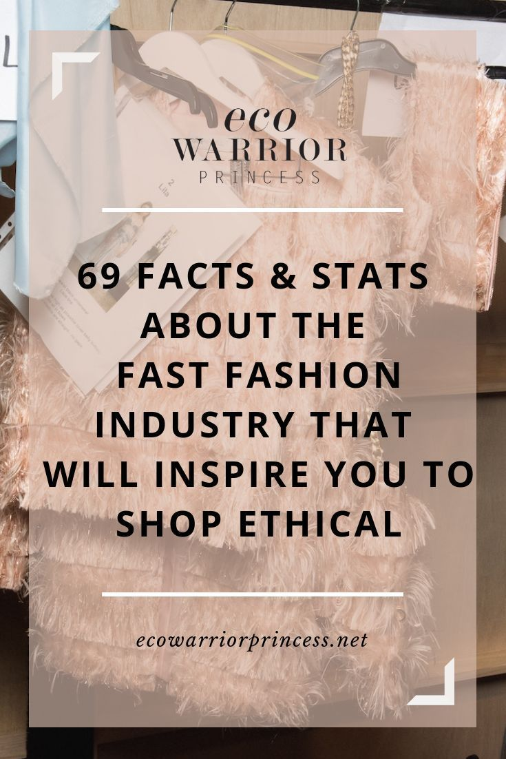 69 Facts & Statistics About Fast Fashion That Will Inspire You To Become An Ethical Fashion Advocate
