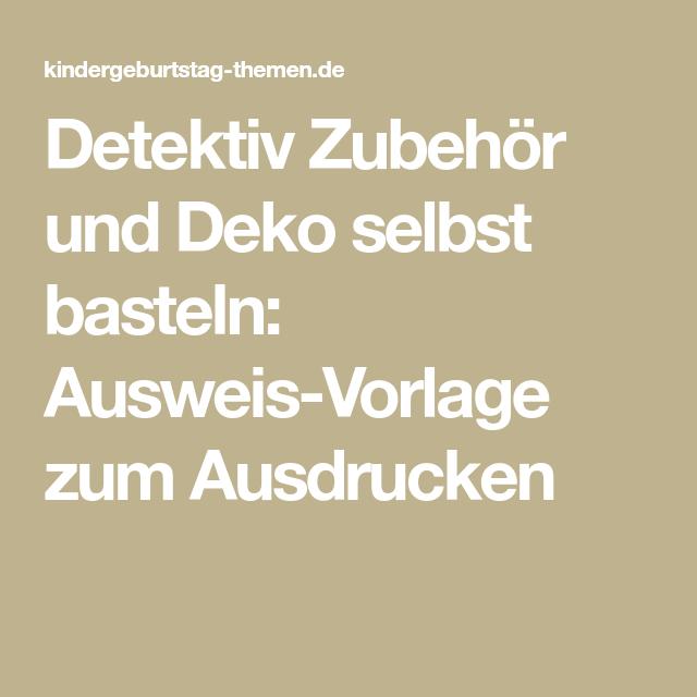 Detektiv Zubehor Und Deko Selbst Basteln Ausweis Vorlage Zum Ausdrucken Vorlagen Kindergeburtstag Basteln