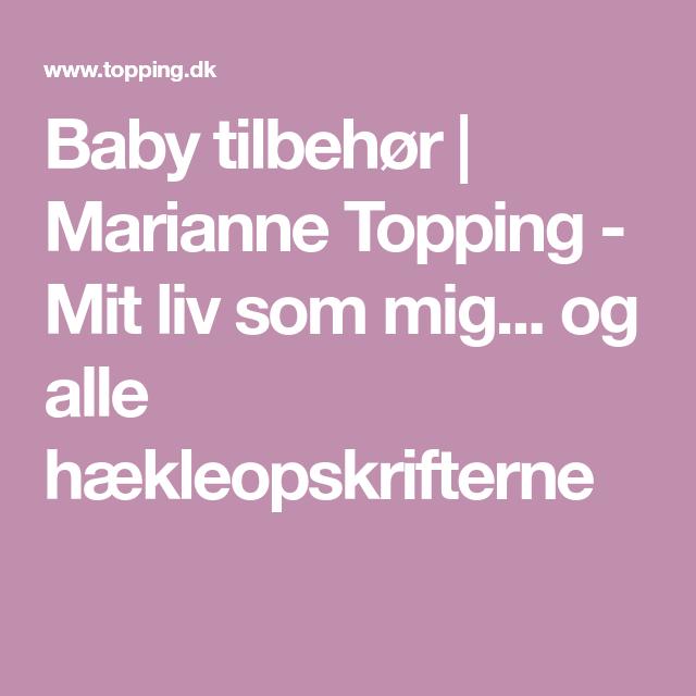 Baby Tilbehor Marianne Topping Mit Liv Som Mig Og Alle Haekleopskrifterne Tilbehor Haekleopskrifter Baby
