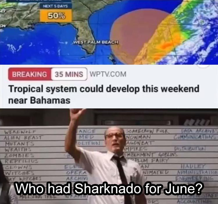 Tropical System Could Develop This Weekend Near Bahamas Who Had Sharknado For June Funny Pictures Funny Memes Funny Horror