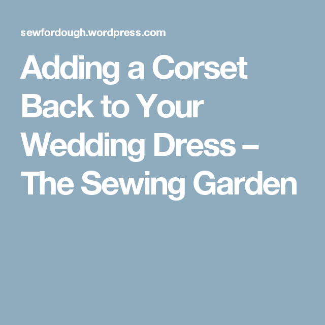 8f1447c692 Adding a Corset Back to Your Wedding Dress – The Sewing Garden Dress  Alterations
