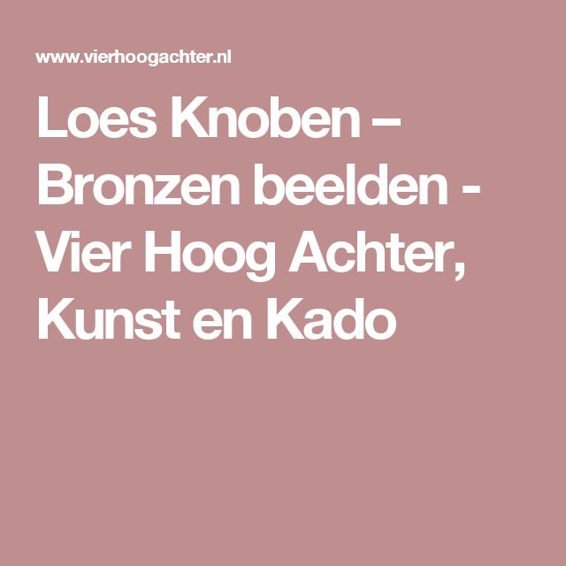 Loes Knoben – Bronzen beelden - Vier Hoog Achter, Kunst en Kado