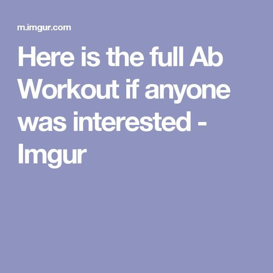 Here is the full Ab Workout if anyone was interested - Imgur | Abs | Pinterest