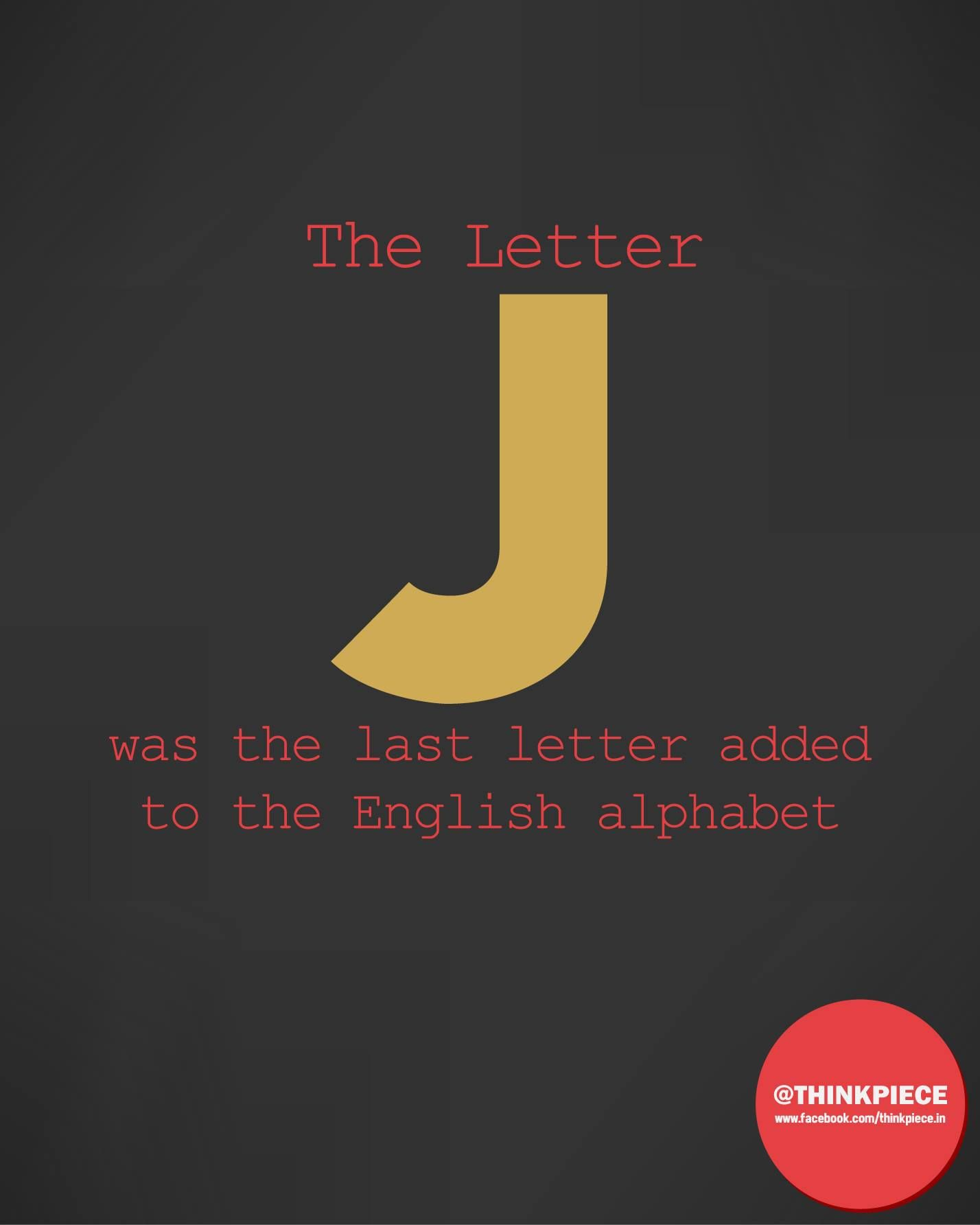 The Letter J was the last letter added to the English alphabet