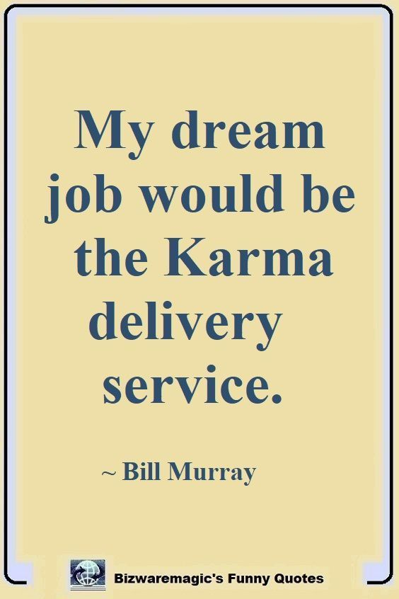 New Funny Sayings Top 14 Funny Quotes From Bizwaremagic My dream job would be the Karma delivery service. ~ Bill Murray. Click The Pin For More Funny Quotes. Share the Cheer - Please Re-Pin. #funny #funnyquotes #quotes #quotestoliveby #dailyquote #wittyquotes #oneliner #joke #BillMurray 2