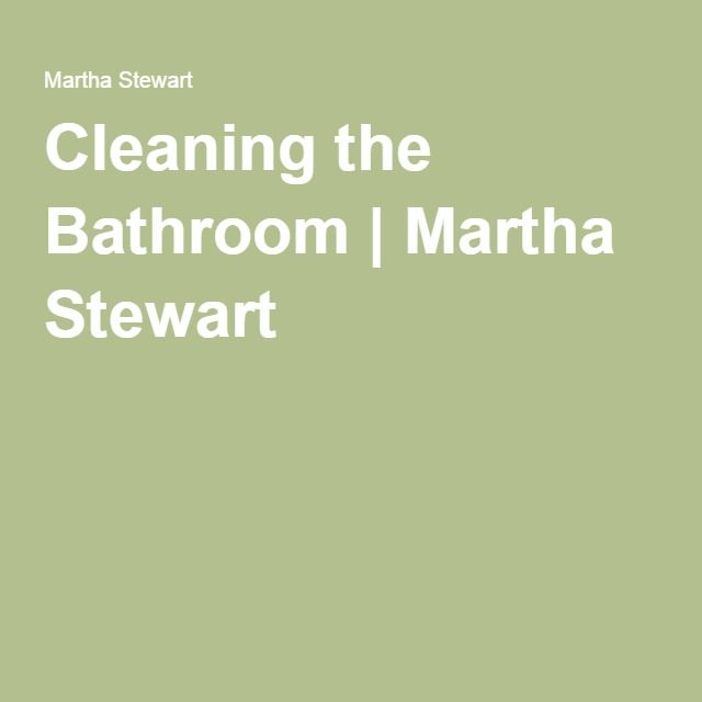 Cleaning the Bathroom | Martha Stewart