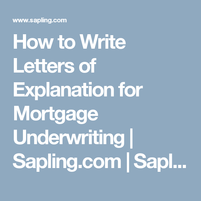 How To Write Letters Of Explanation For Mortgage Underwriting Sapling Com Sapling Com Underwriting Mortgage Mortgage Loan Originator