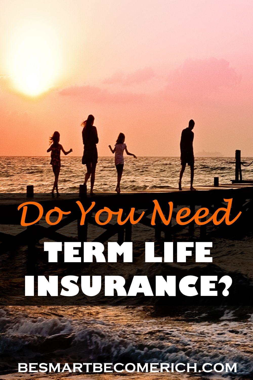 Do you need term life insurance term life insurance how