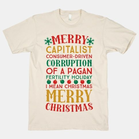 Merry Corruption Of A Pagan Holiday, I Mean Christmas T
