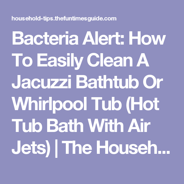 Bacteria Alert: How To Easily Clean A Jacuzzi Bathtub Or Whirlpool ...