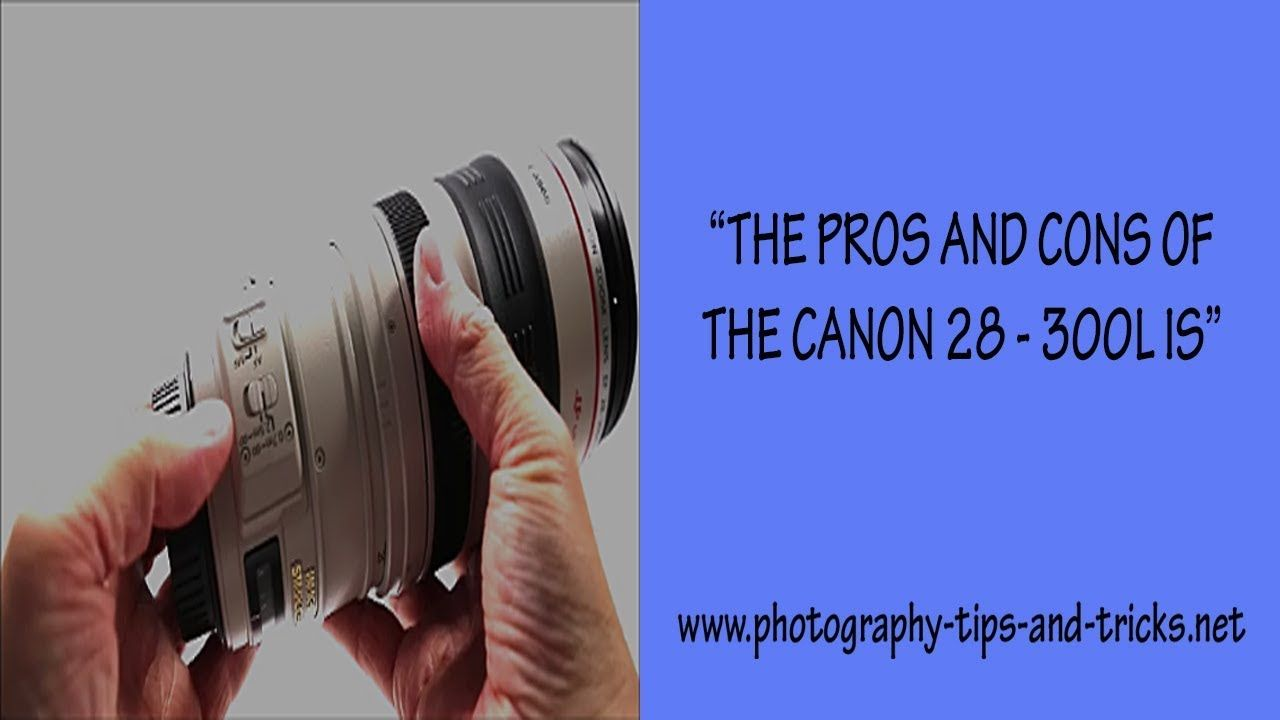 Pros And Cons Of The Canon 28 300l Is Lens A Great Travel Photography Lens Check Out This Clip From Youtube Lens Canon Canon L Series