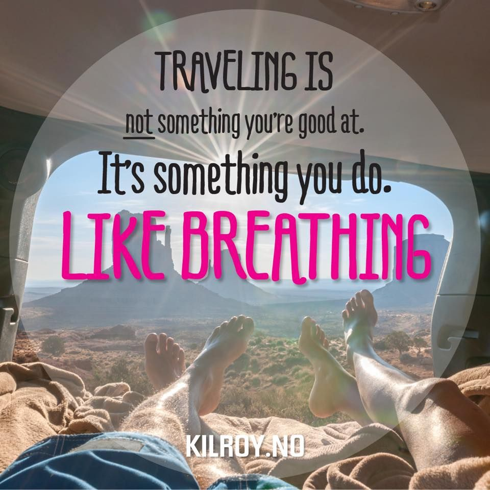 Travel Quote Traveling Is Not Something You Re Good At It S Something You Do Like Breathing Quote Travel Kilroy Backpacking Reise Eventyr Reisetips