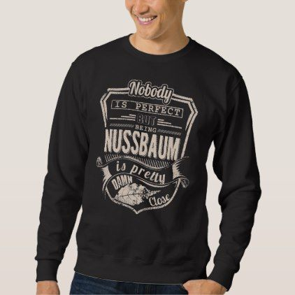 Being NUSSBAUM Is Pretty. Gift Birthday Sweatshirt - birthday gifts party celebration custom gift ideas diy