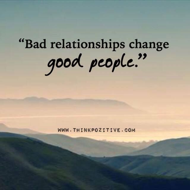 Positive Quotes Bad Relationships Change Good People Via Thinkpozitive Com Best Positive Quotes Bad Marriage Quotes Bad Relationship Quotes