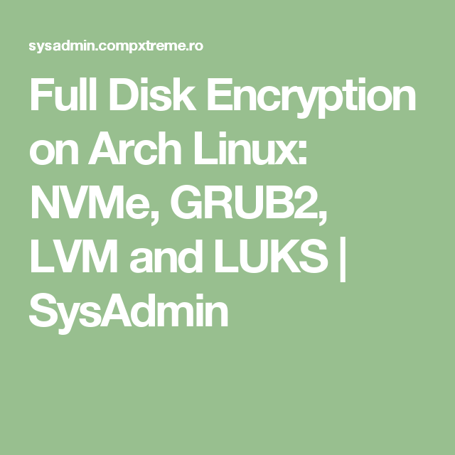 Full Disk Encryption on Arch Linux: NVMe, GRUB2, LVM and LUKS
