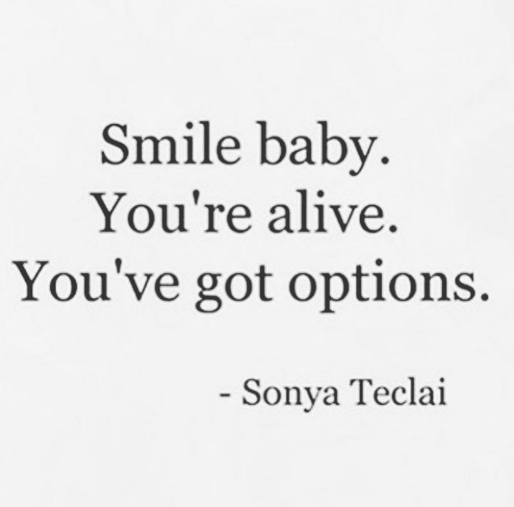"Options Quotes Extraordinary Smile Babyyou're Aliveyou've Got Options.""  Sonya Teclai"