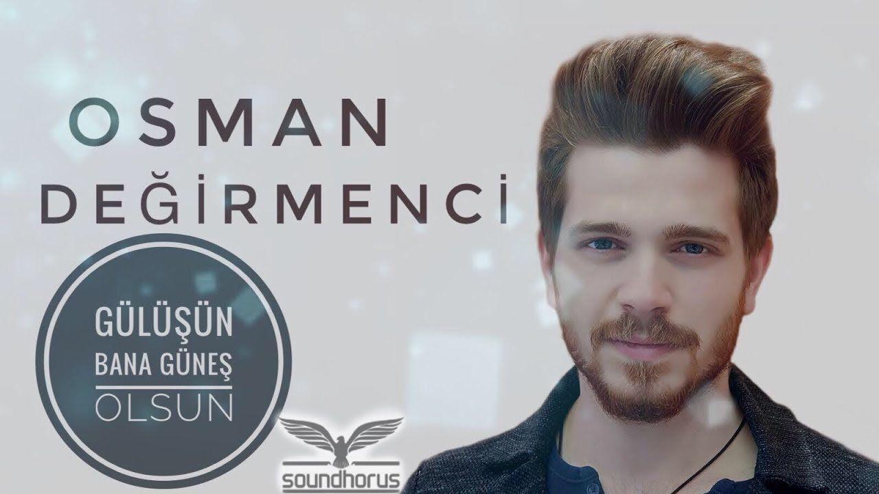 Osman Degirmenci Gulusun Bana Gunes Olsun Osman Sarkilar Muzik