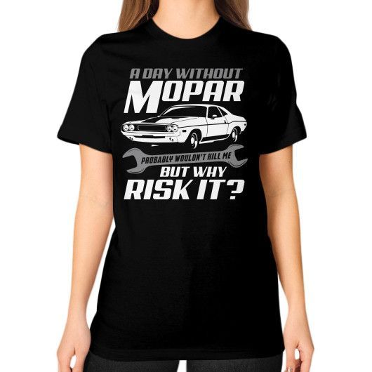 A DAY WITHOUT MOPAR Unisex T-Shirt (on woman)
