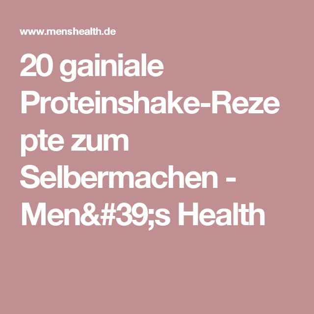 20 gainiale Proteinshake-Rezepte zum Selbermachen - Men's Health