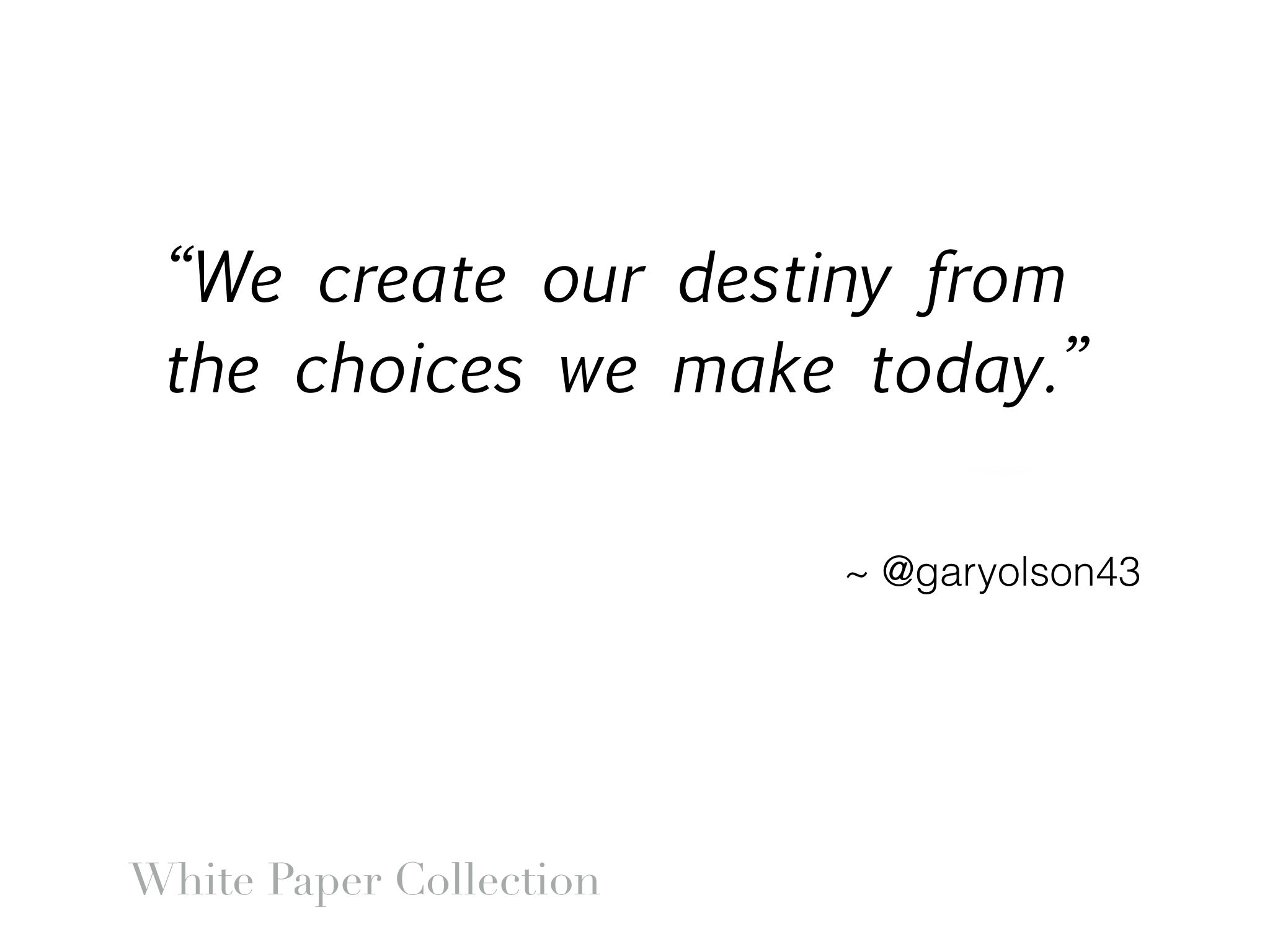 We create our destiny from the choices we make today. #inspirationalquote