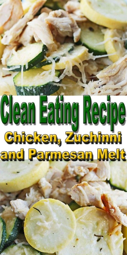 Clean Eating Recipe Chicken, Zucchini and Parm Melt | Clean Eating Diet Plan's Best Recipes