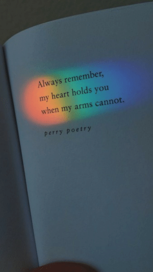 Always Remember My Heart Holds You When My Arms Cannot Perry Poetry | Heart Meme on ME.ME
