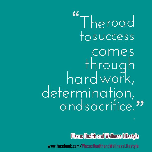 The road to success comes through hard work, determination ...