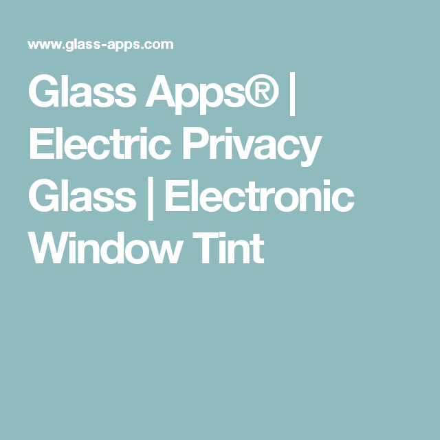 Glass Apps® Electric Privacy Glass Electronic Window