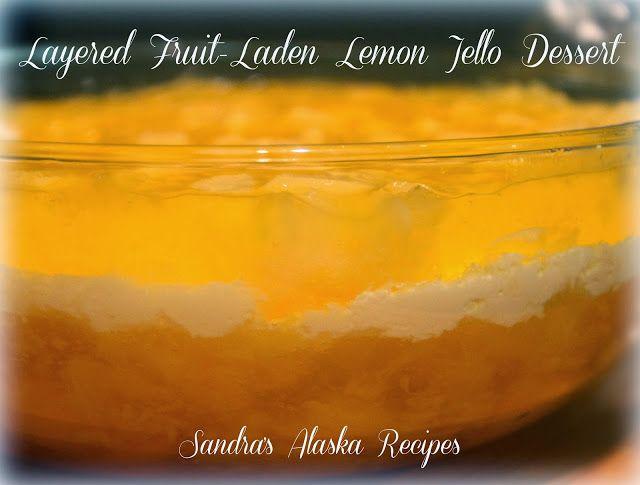 SANDRA'S ALASKA RECIPES: SANDRA'S LAYERED FRUIT-LADEN LEMON JELLO DESSERT - (Click image for recipe)...