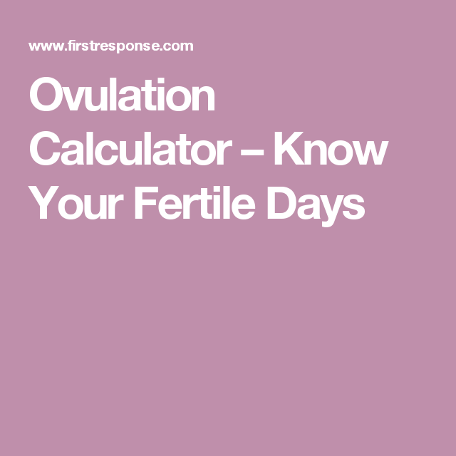 Ovulation Calculator Know Your Fertile Days One Day Pinterest