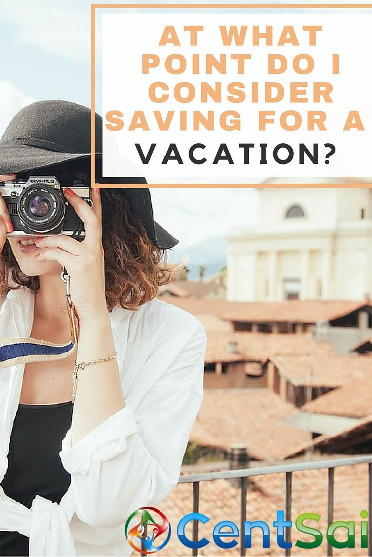 At what point do I consider saving for a vacation?
