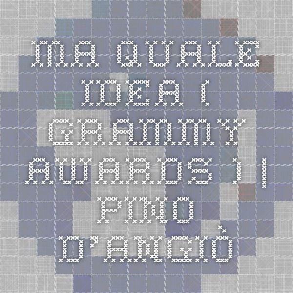 Ma Quale Idea Grammy Awards Pino D Angiò