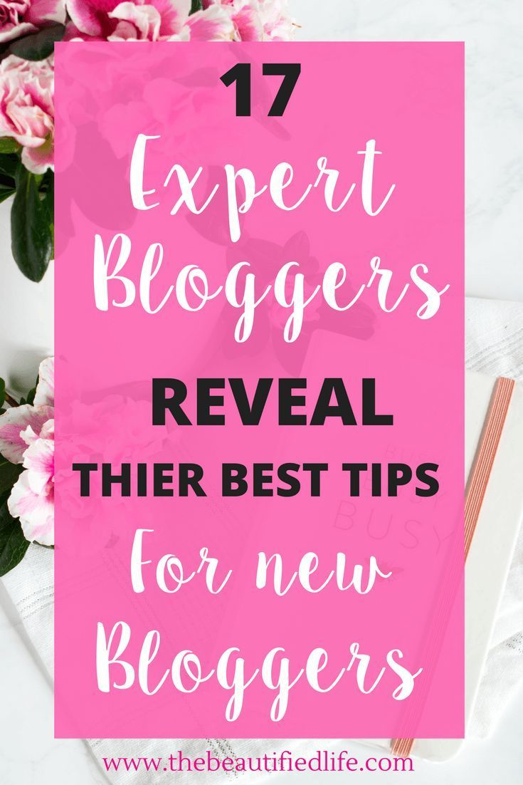 17 Expert Bloggers Reveal Their Best Tips For New Bloggers