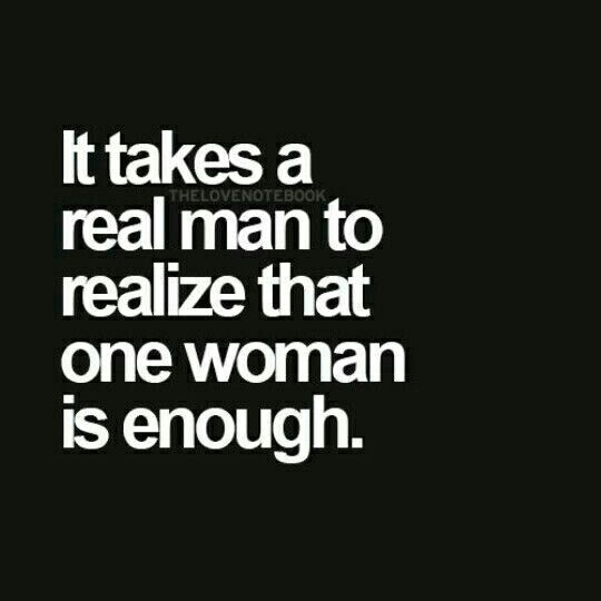 Real Men Only Need One Woman Quotes Pinterest Love Quotes
