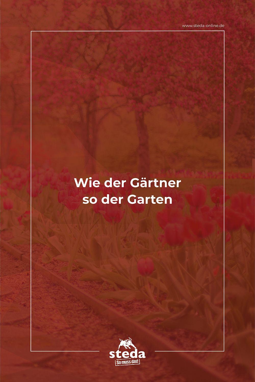 Wie Der Gartner So Der Garten Deutsches Sprichwort Deutsches Sprichwort Sprichworter Gartenspruche
