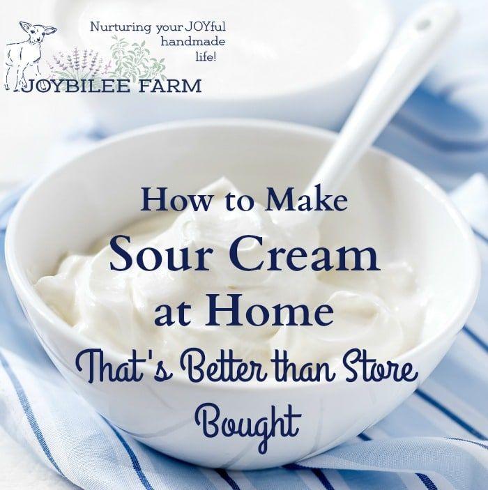 How To Make Sour Cream At Home Joybilee Farm Recipe Make Sour Cream Sour Cream Recipes Homemade Sour Cream
